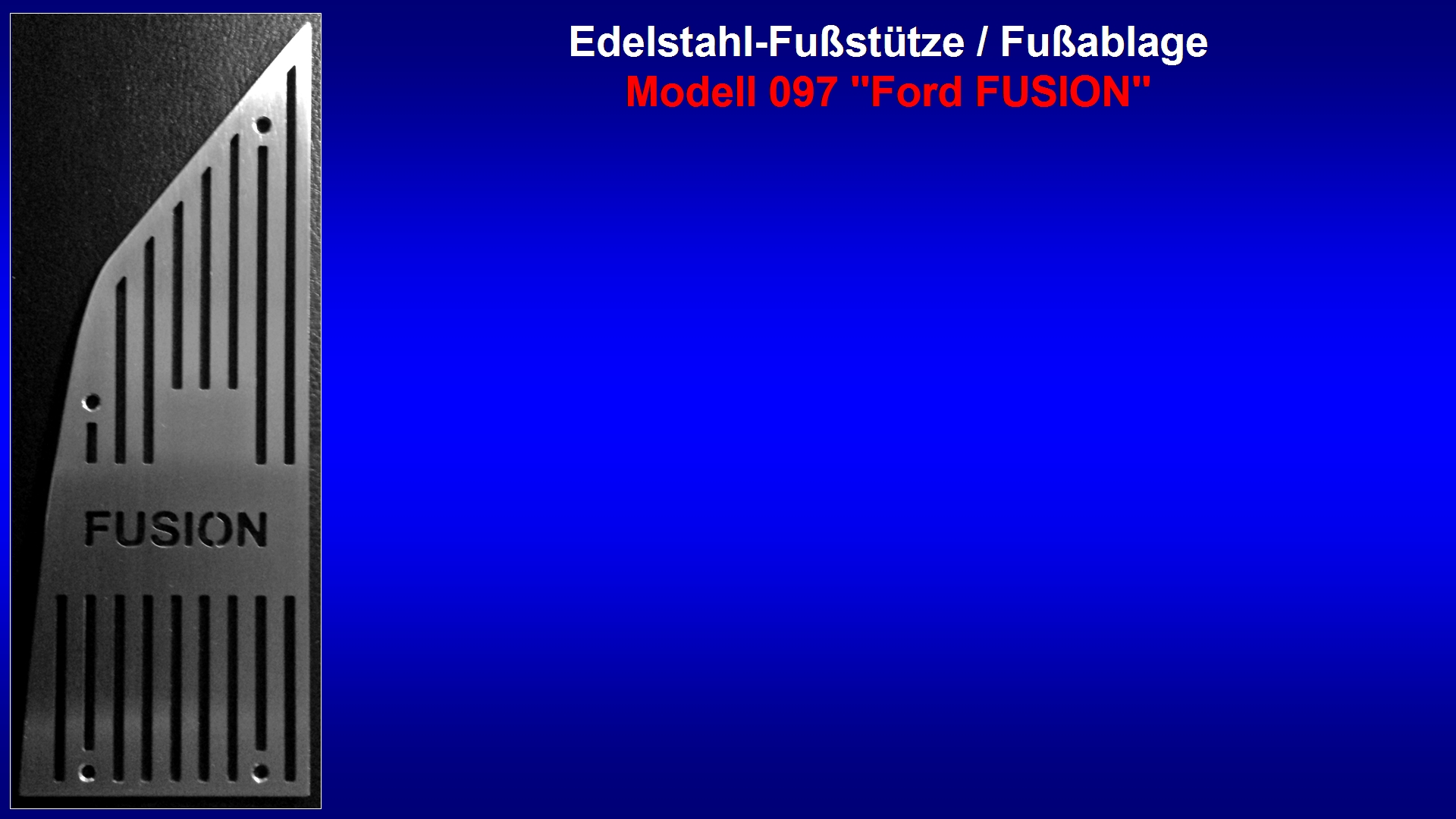 Präsentation Edelstahl-Fußstütze Modell 097 ''Ford FUSION'' [FUSION-Druckschrift].jpg